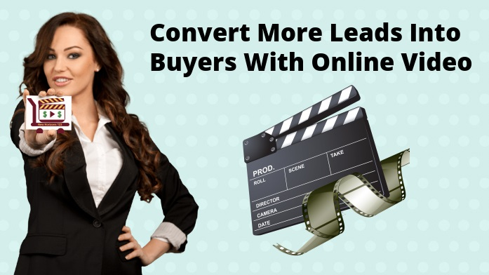 Convert More Leads Into Buyers With Online Video